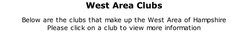 West Area Clubs Below are the clubs that make up the West Area of Hampshire  Please click on a club to view more information