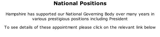 National Positions 	 Hampshire has supported our National Governing Body over many years in various prestigious positions including President To see details of these appointment please click on the relevant link below